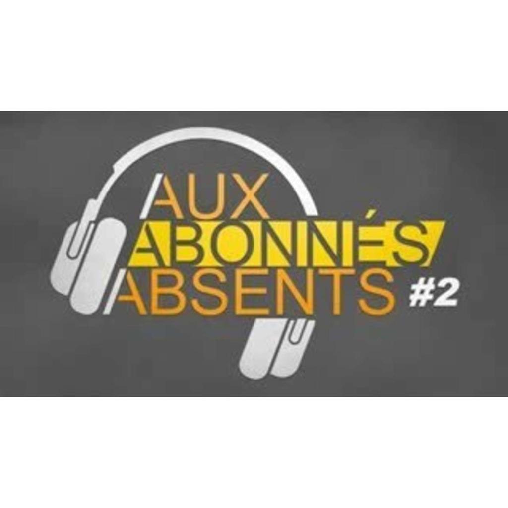 AUX ABONNÉS ABSENTS #2